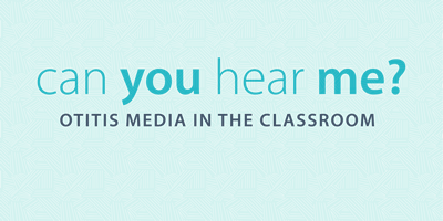 Can You Hear Me? Otitis Media in the Classroom